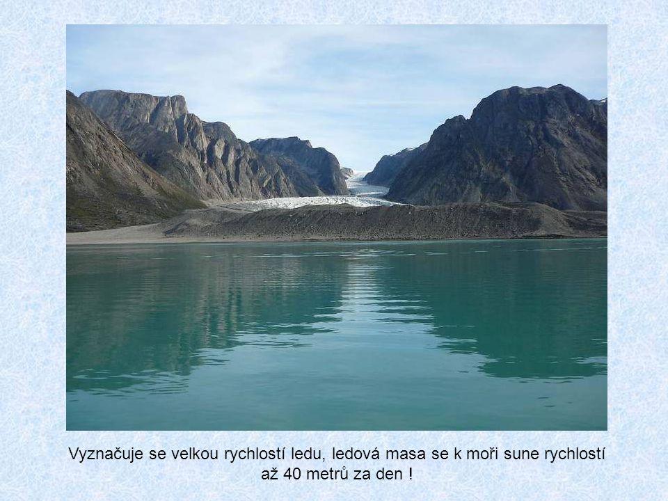 Vyznačuje se velkou rychlostí ledu, ledová masa se k moři sune rychlostí až 40 metrů za den !