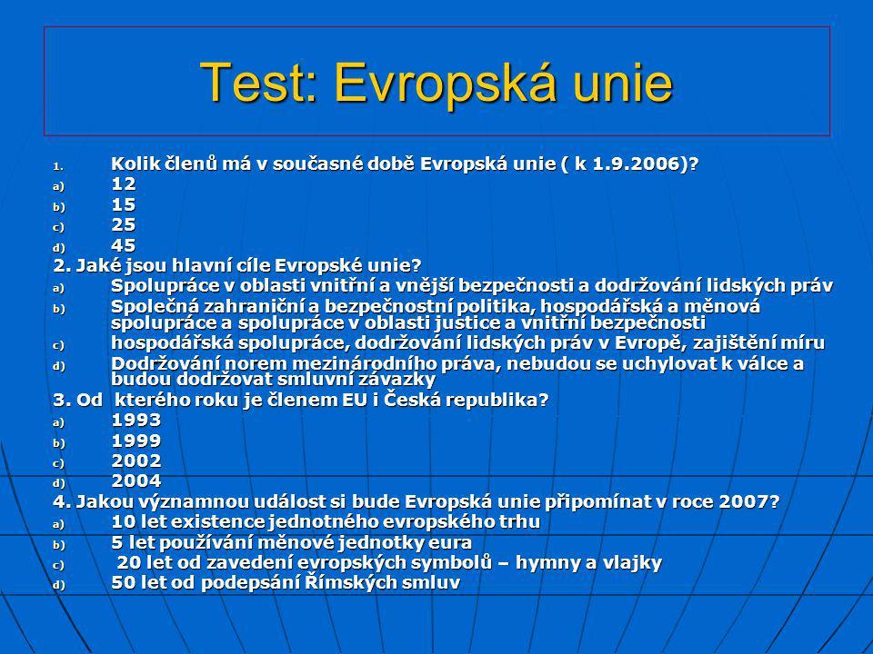 Test: Evropská unie Kolik členů má v současné době Evropská unie ( k 1.9.2006) 12. 15. 25. 45.