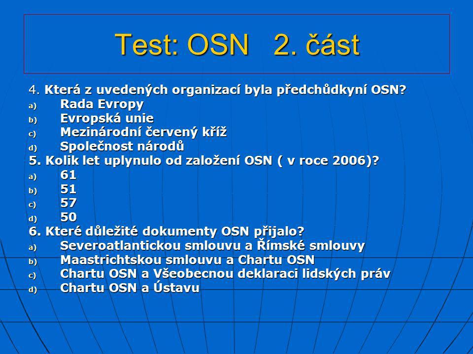 Test: OSN 2. část 4. Která z uvedených organizací byla předchůdkyní OSN Rada Evropy. Evropská unie.