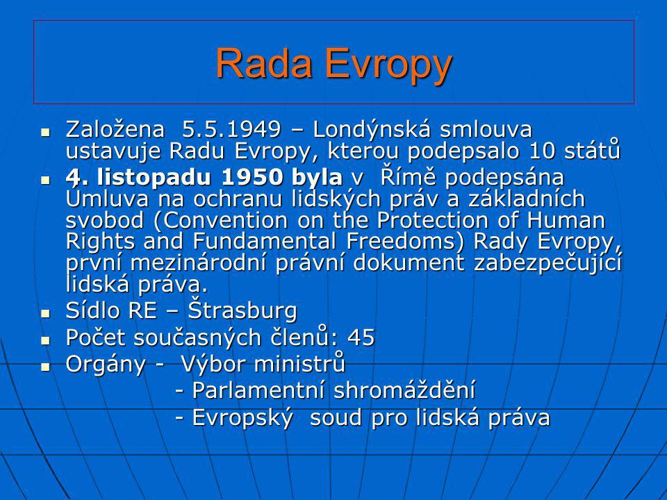 Rada Evropy Založena 5.5.1949 – Londýnská smlouva ustavuje Radu Evropy, kterou podepsalo 10 států.