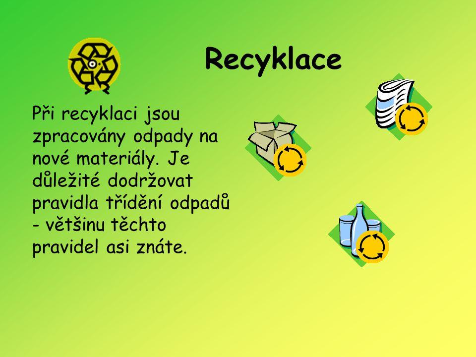 Recyklace Při recyklaci jsou zpracovány odpady na nové materiály.