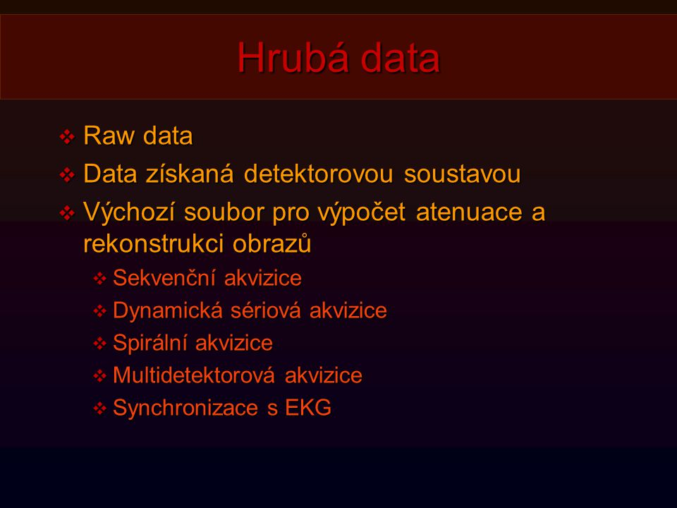 Hrubá data Raw data Data získaná detektorovou soustavou