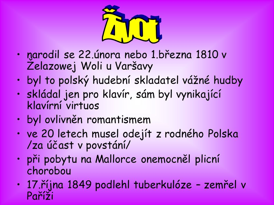 Život narodil se 22.února nebo 1.března 1810 v Želazowej Woli u Varšavy. byl to polský hudební skladatel vážné hudby.