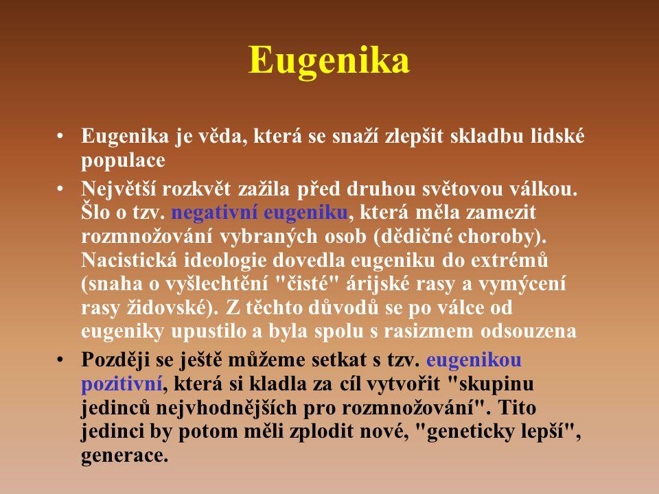 Eugenika Eugenika je věda, která se snaží zlepšit skladbu lidské populace.