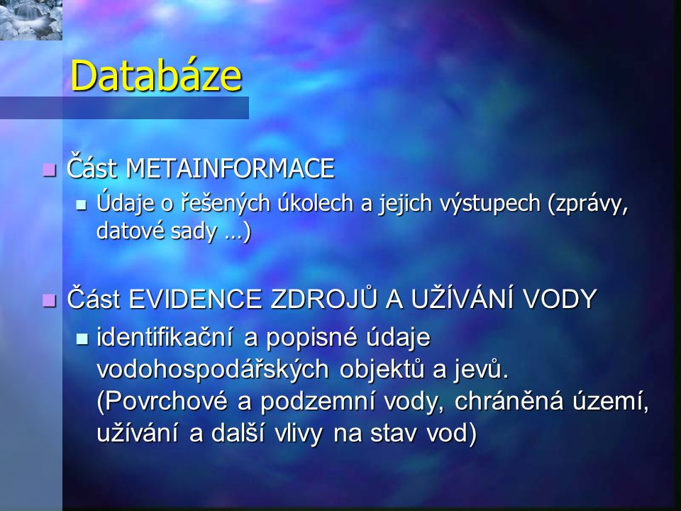 Databáze Část METAINFORMACE Část EVIDENCE ZDROJŮ A UŽÍVÁNÍ VODY