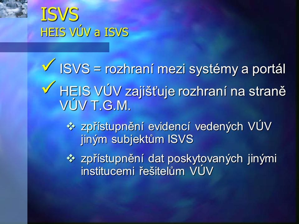 ISVS HEIS VÚV a ISVS ISVS = rozhraní mezi systémy a portál