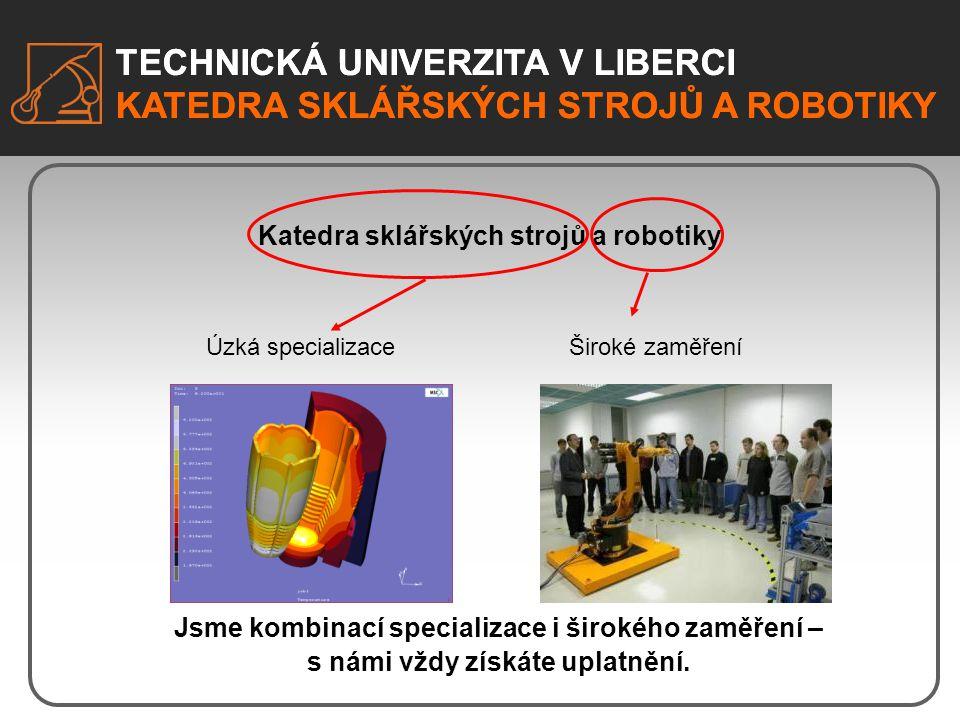 TECHNICKÁ UNIVERZITA V LIBERCI KATEDRA SKLÁŘSKÝCH STROJŮ A ROBOTIKY