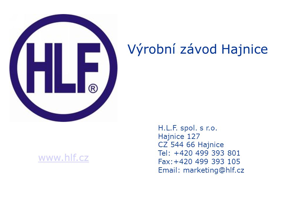 Výrobní závod Hajnice www.hlf.cz H.L.F. spol. s r.o. Hajnice 127