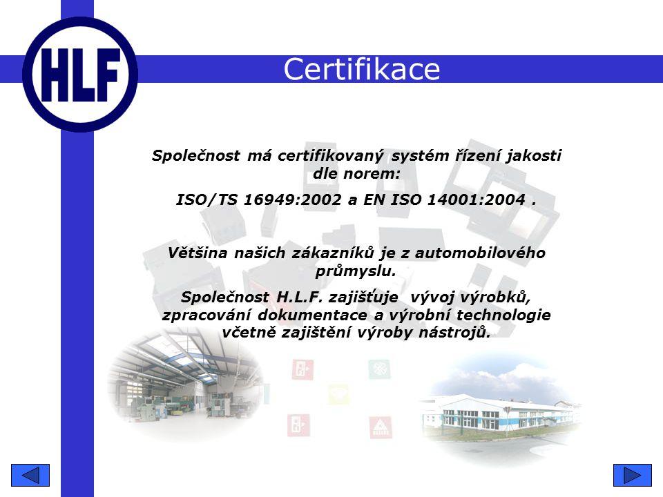 Certifikace Společnost má certifikovaný systém řízení jakosti dle norem: ISO/TS 16949:2002 a EN ISO 14001:2004 .