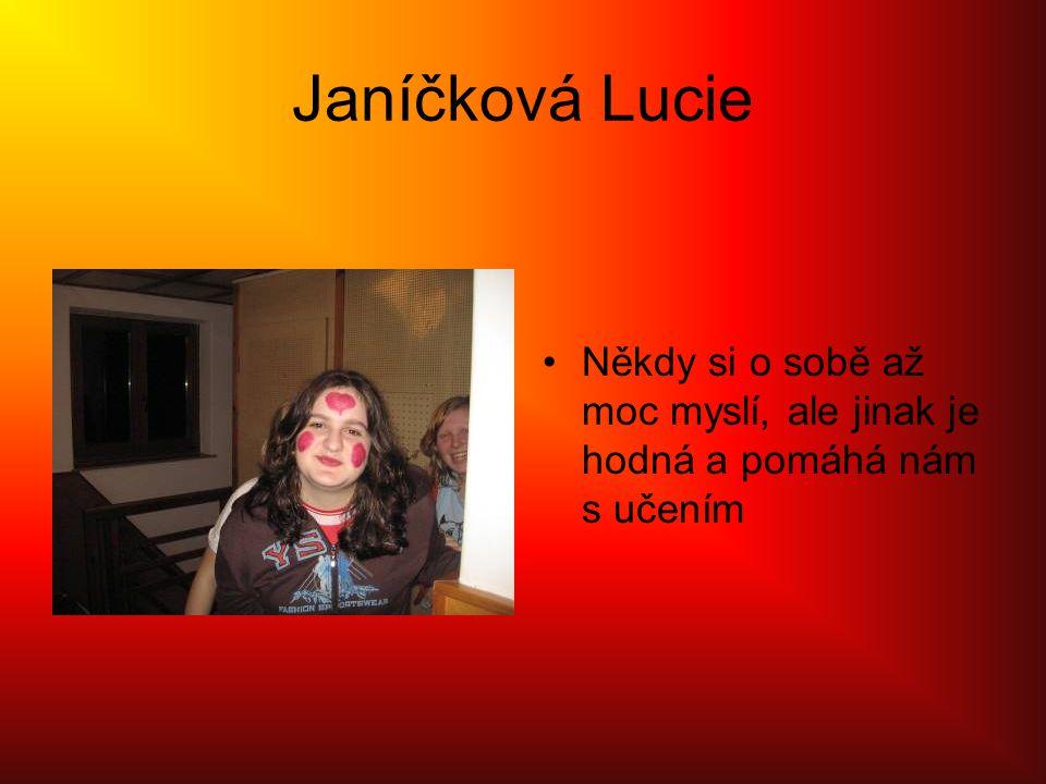 Janíčková Lucie Někdy si o sobě až moc myslí, ale jinak je hodná a pomáhá nám s učením