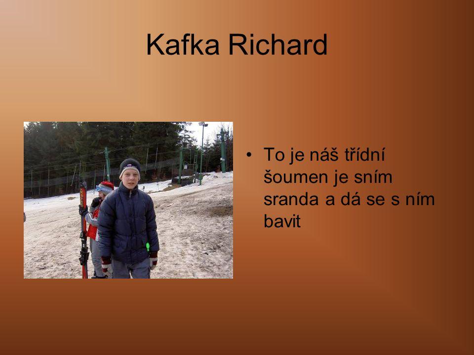 Kafka Richard To je náš třídní šoumen je sním sranda a dá se s ním bavit