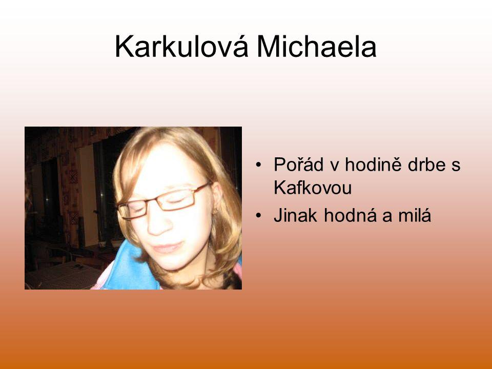 Karkulová Michaela Pořád v hodině drbe s Kafkovou Jinak hodná a milá