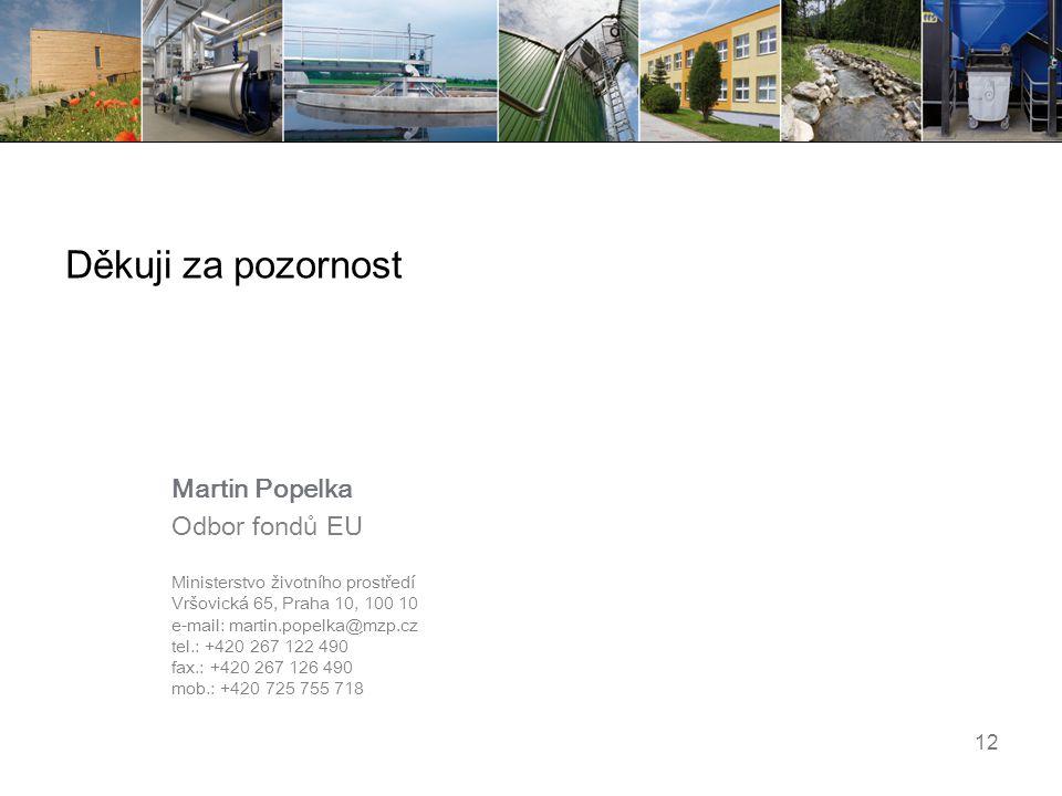Děkuji za pozornost Martin Popelka Odbor fondů EU