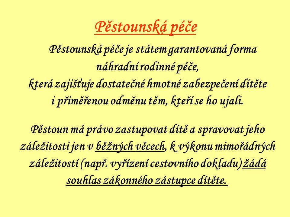 Pěstounská péče Pěstounská péče je státem garantovaná forma