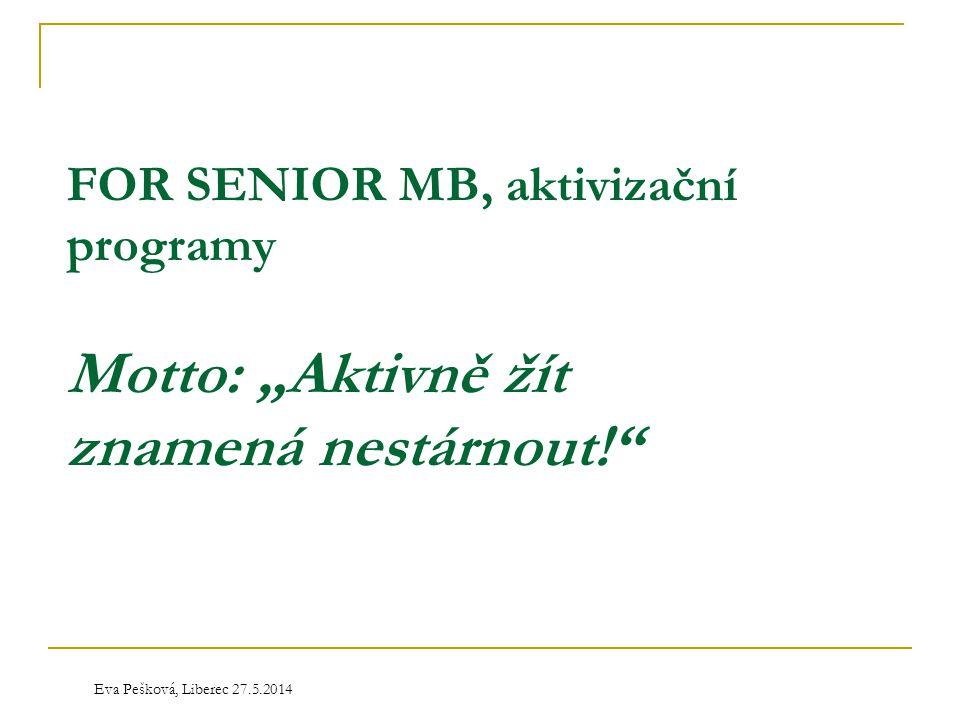 """FOR SENIOR MB, aktivizační programy Motto: """"Aktivně žít znamená nestárnout!"""