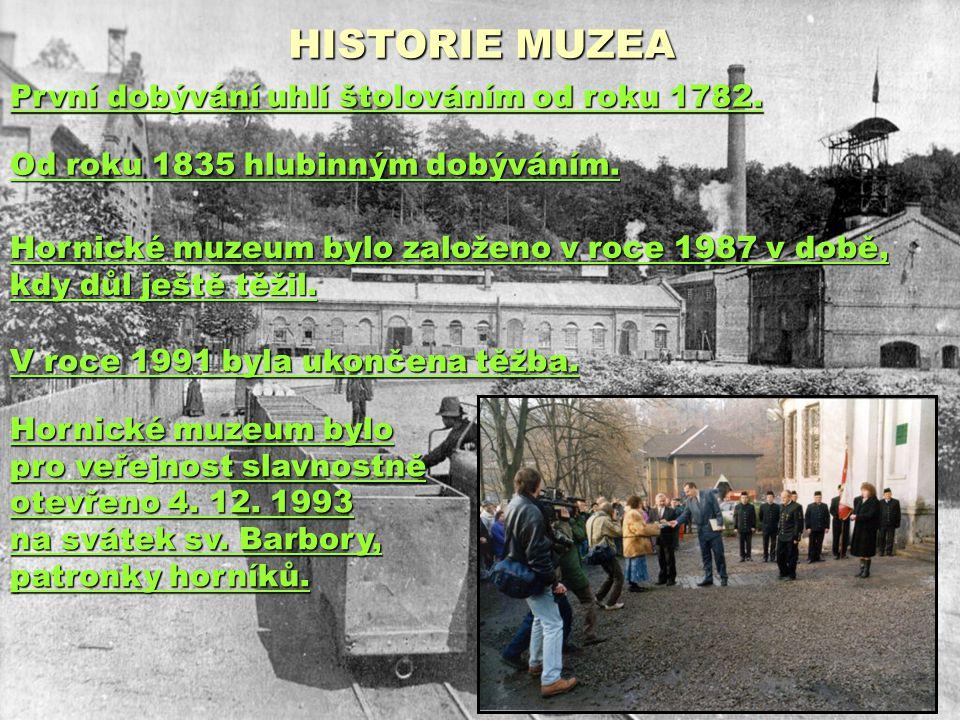 HISTORIE MUZEA První dobývání uhlí štolováním od roku 1782.