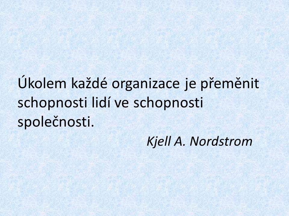 Úkolem každé organizace je přeměnit schopnosti lidí ve schopnosti společnosti.