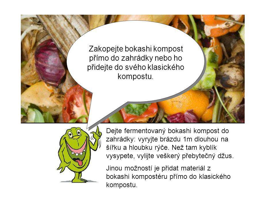 Zakopejte bokashi kompost přímo do zahrádky nebo ho přidejte do svého klasického kompostu.