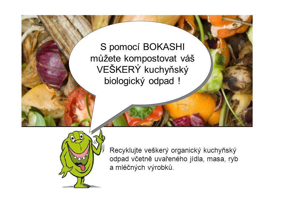 S pomocí BOKASHI můžete kompostovat váš VEŠKERÝ kuchyňský biologický odpad !