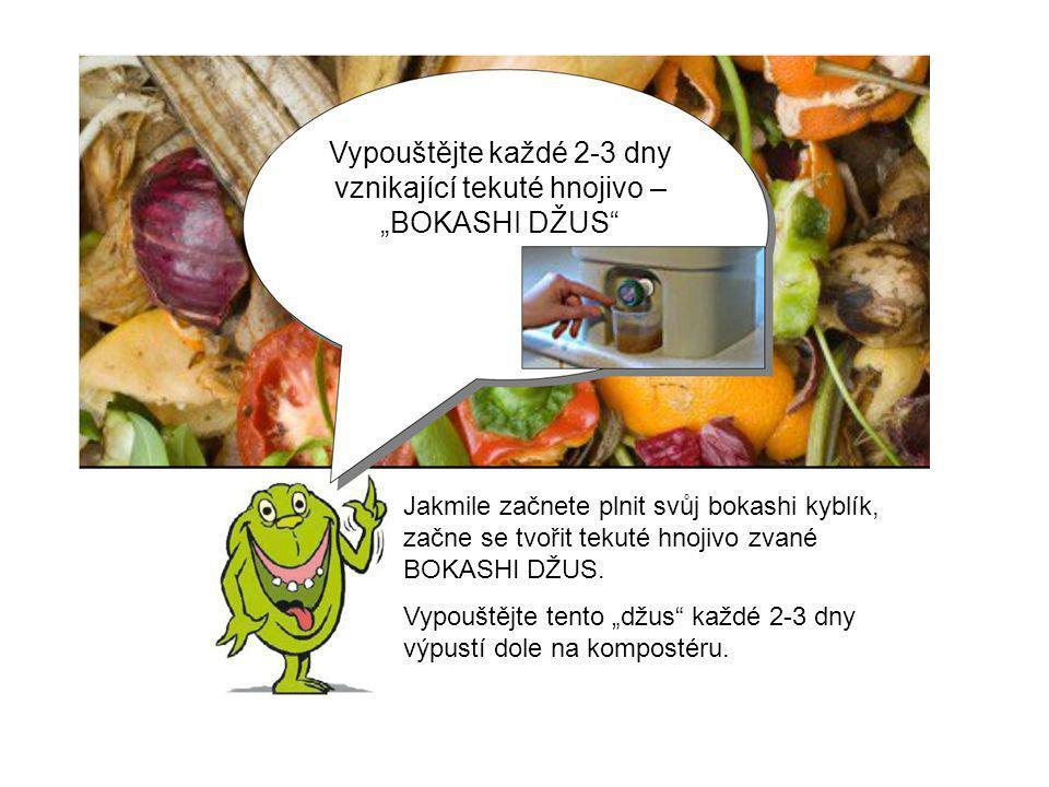 """Vypouštějte každé 2-3 dny vznikající tekuté hnojivo – """"BOKASHI DŽUS"""