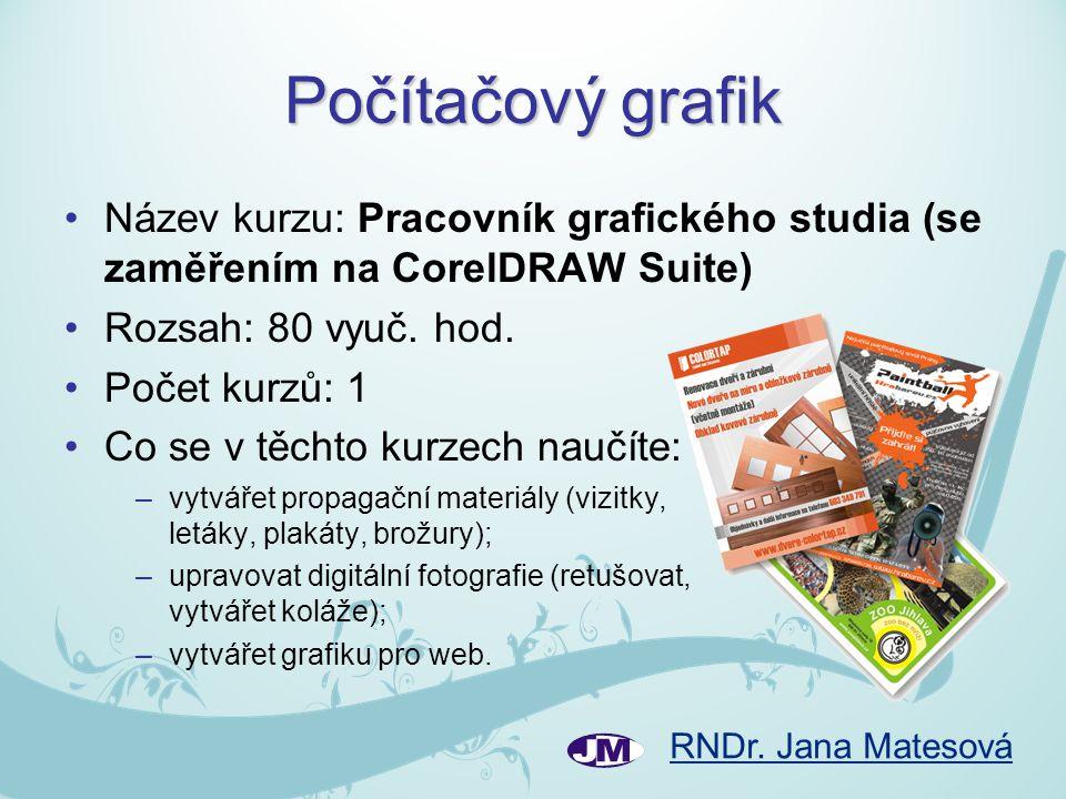 Počítačový grafik Název kurzu: Pracovník grafického studia (se zaměřením na CorelDRAW Suite) Rozsah: 80 vyuč. hod.