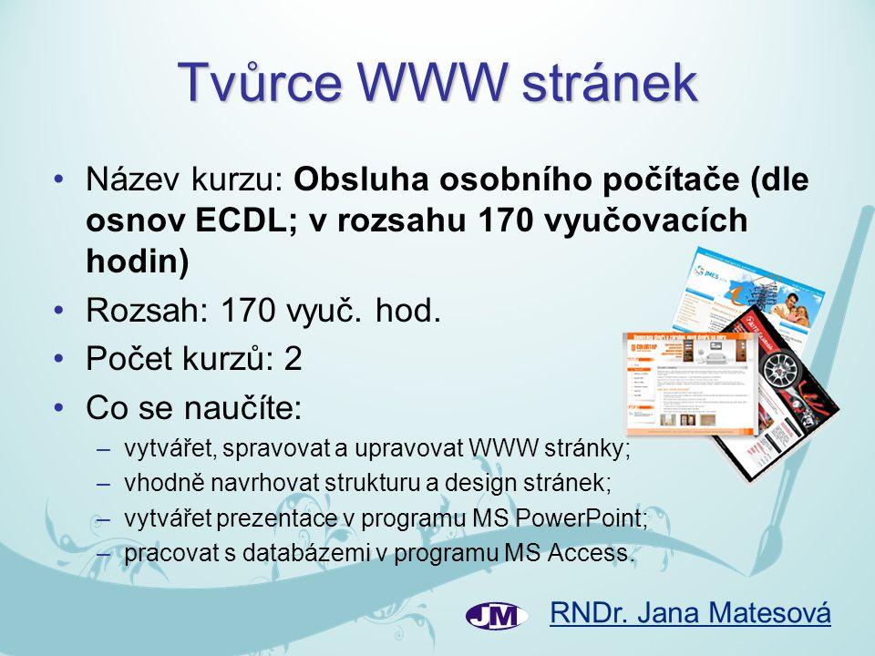 Tvůrce WWW stránek Název kurzu: Obsluha osobního počítače (dle osnov ECDL; v rozsahu 170 vyučovacích hodin)