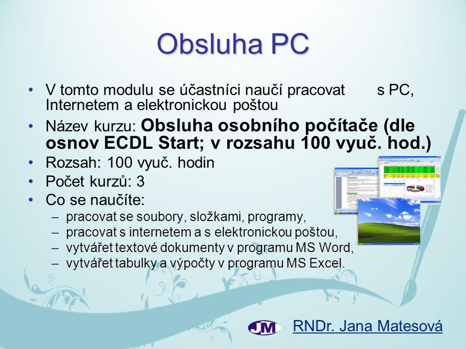 Obsluha PC V tomto modulu se účastníci naučí pracovat s PC, Internetem a elektronickou poštou.