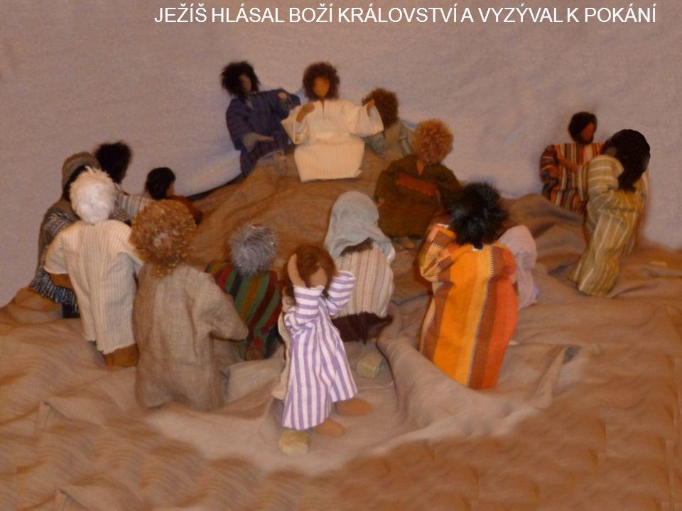JEŽÍŠ HLÁSAL BOŽÍ KRÁLOVSTVÍ A VYZÝVAL K POKÁNÍ
