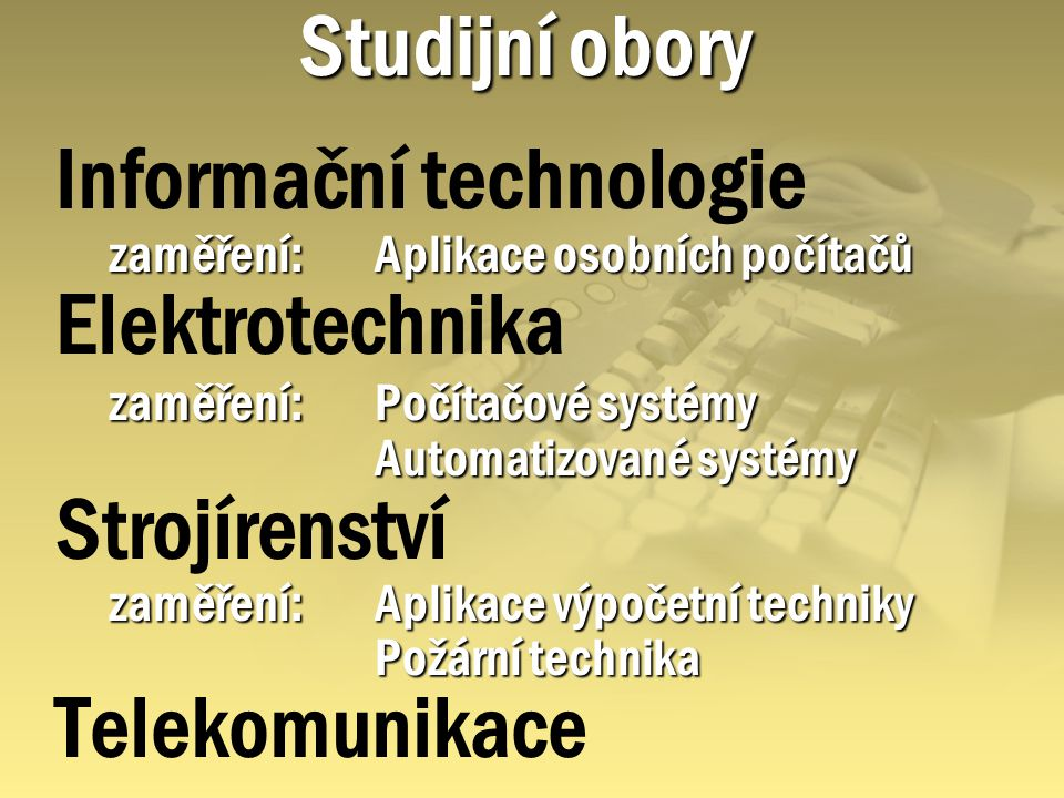 Informační technologie Elektrotechnika Strojírenství Telekomunikace