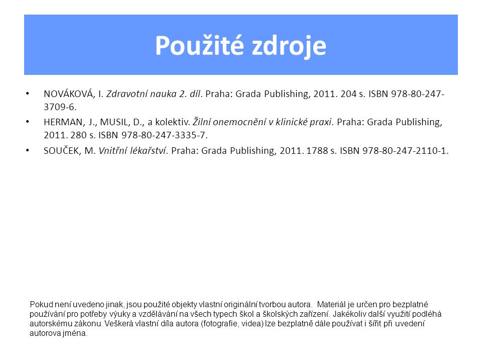 Použité zdroje NOVÁKOVÁ, I. Zdravotní nauka 2. díl. Praha: Grada Publishing, 2011. 204 s. ISBN 978-80-247-3709-6.