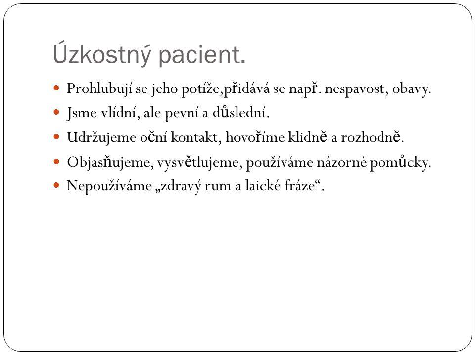 Úzkostný pacient. Prohlubují se jeho potíže,přidává se např. nespavost, obavy. Jsme vlídní, ale pevní a důslední.