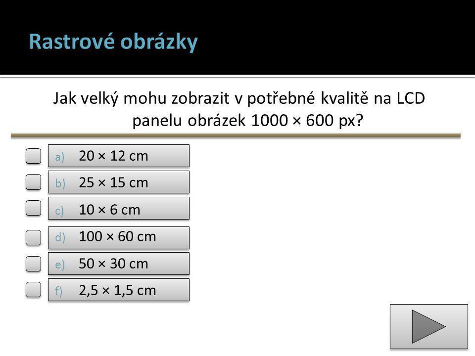 Rastrové obrázky Jak velký mohu zobrazit v potřebné kvalitě na LCD panelu obrázek 1000 × 600 px 20 × 12 cm.