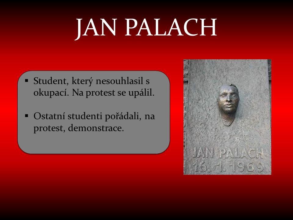 JAN PALACH Student, který nesouhlasil s okupací. Na protest se upálil.