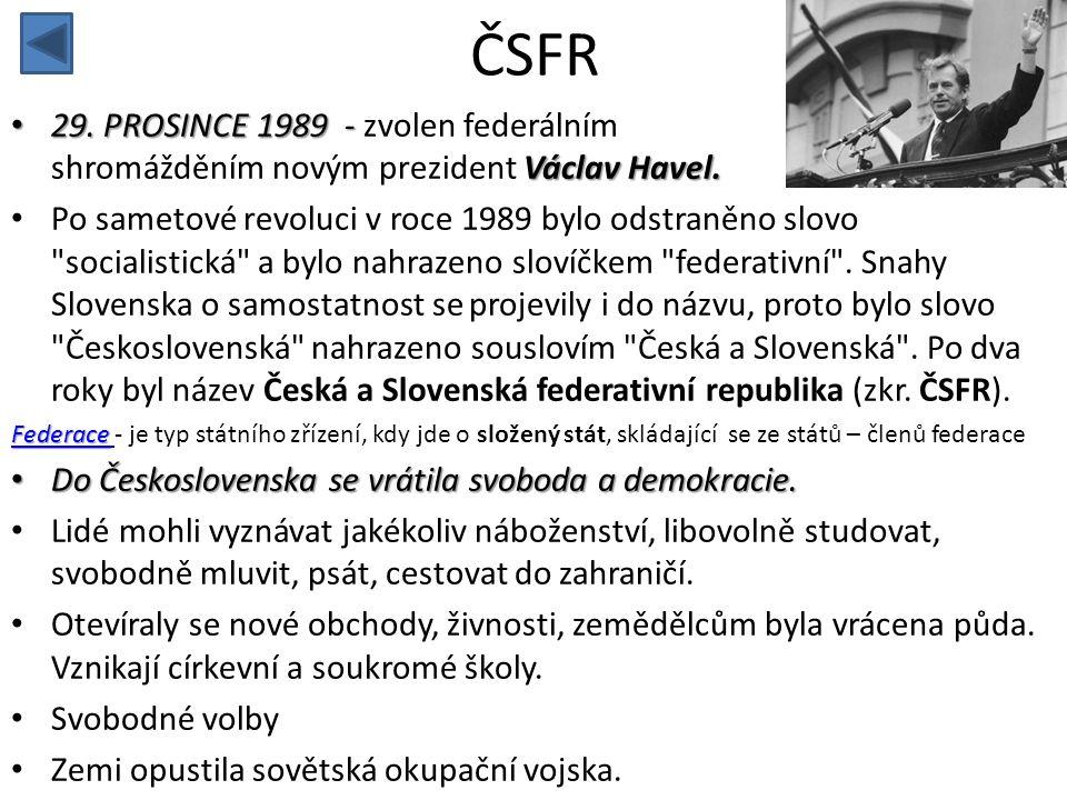 ČSFR 29. PROSINCE 1989 - zvolen federálním shromážděním novým prezident Václav Havel.