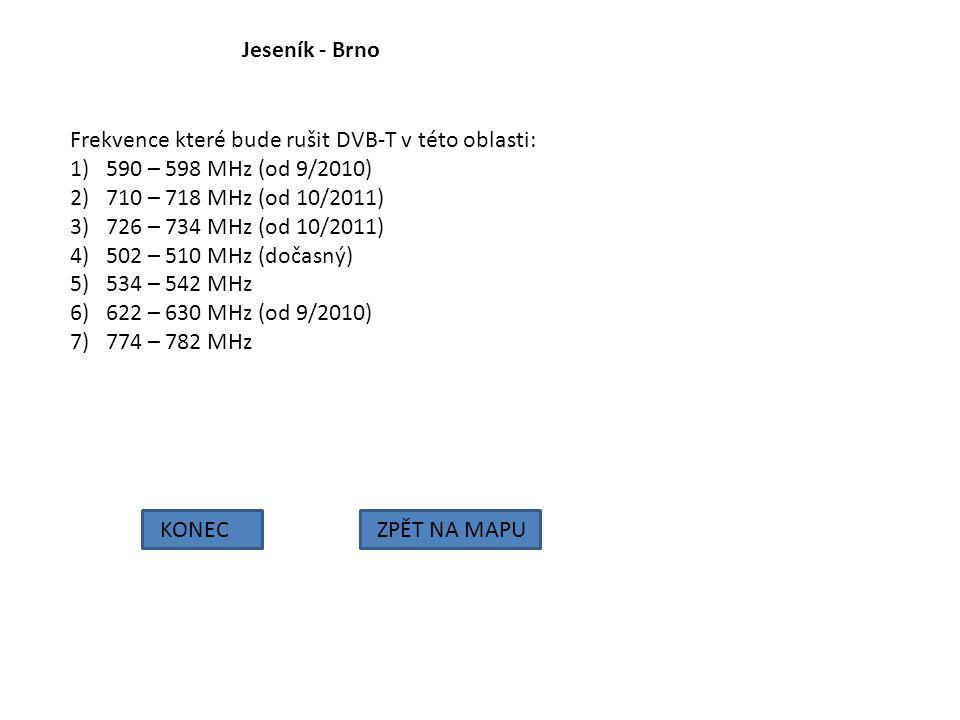 Jeseník - Brno Frekvence které bude rušit DVB-T v této oblasti: 590 – 598 MHz (od 9/2010) 710 – 718 MHz (od 10/2011)
