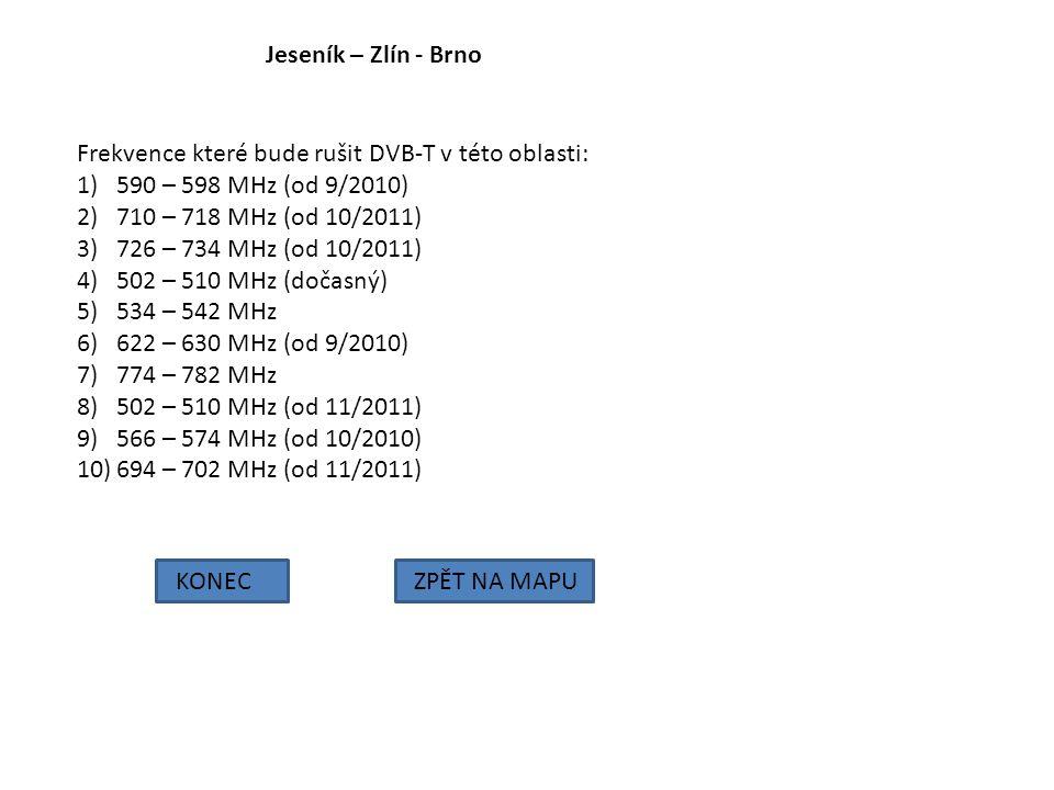 Jeseník – Zlín - Brno Frekvence které bude rušit DVB-T v této oblasti: 590 – 598 MHz (od 9/2010) 710 – 718 MHz (od 10/2011)