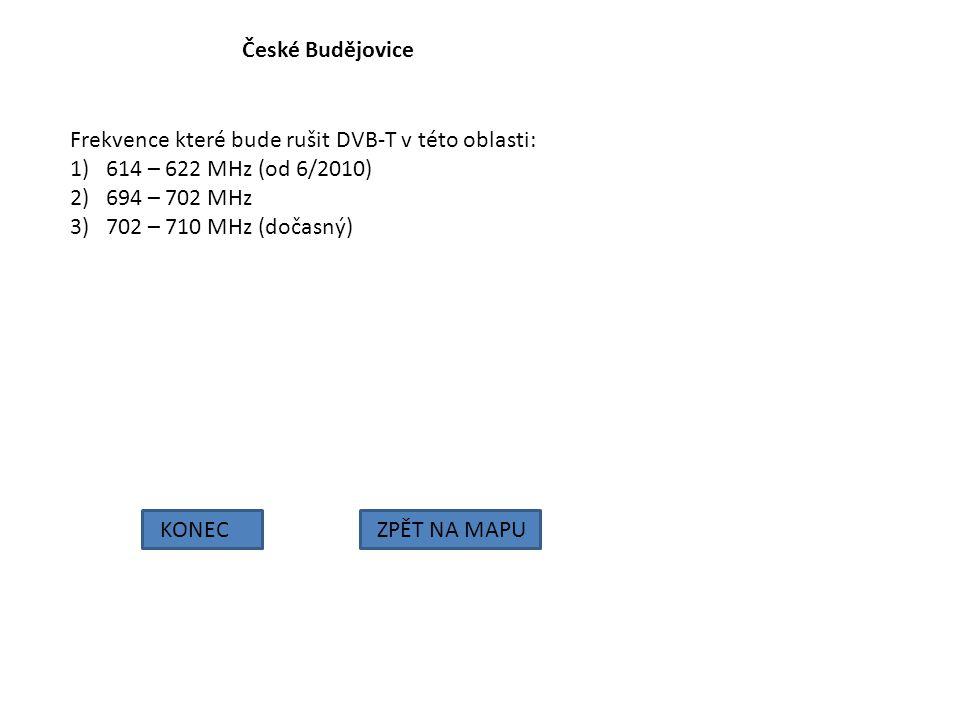 České Budějovice Frekvence které bude rušit DVB-T v této oblasti: 614 – 622 MHz (od 6/2010) 694 – 702 MHz.