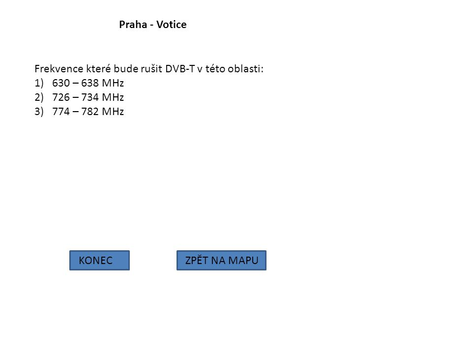 Praha - Votice Frekvence které bude rušit DVB-T v této oblasti: 630 – 638 MHz. 726 – 734 MHz. 774 – 782 MHz.