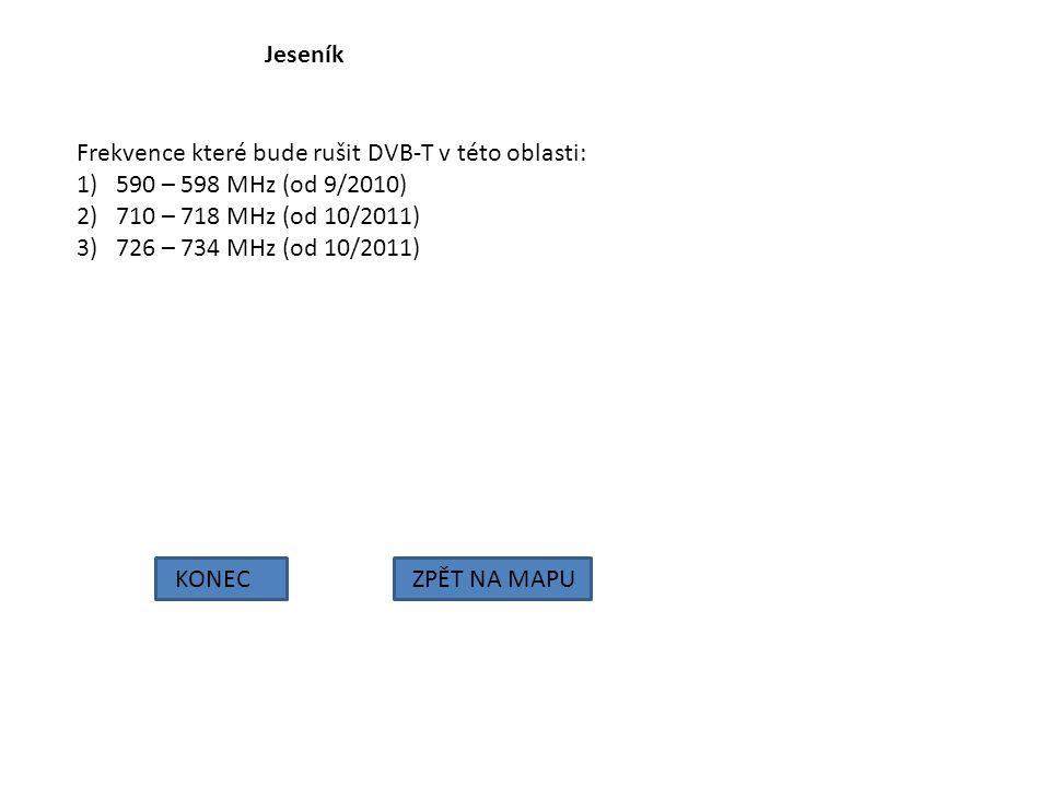 Jeseník Frekvence které bude rušit DVB-T v této oblasti: 590 – 598 MHz (od 9/2010) 710 – 718 MHz (od 10/2011)