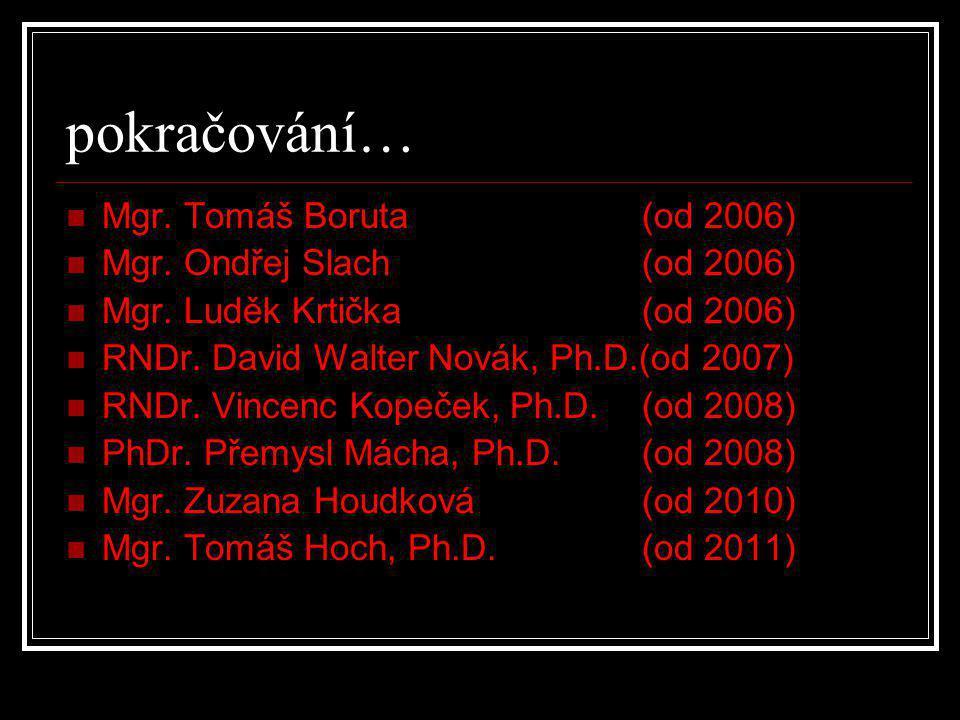pokračování… Mgr. Tomáš Boruta (od 2006) Mgr. Ondřej Slach (od 2006)