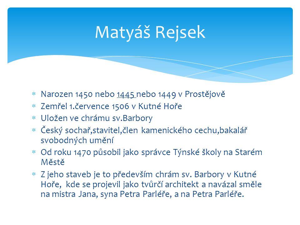 Matyáš Rejsek Narozen 1450 nebo 1445 nebo 1449 v Prostějově