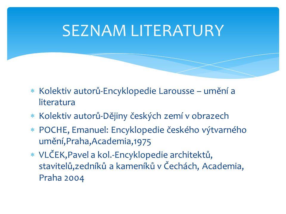 SEZNAM LITERATURY Kolektiv autorů-Encyklopedie Larousse – umění a literatura. Kolektiv autorů-Dějiny českých zemí v obrazech.