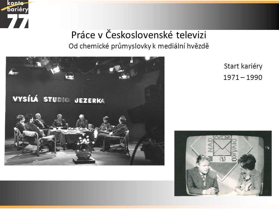 Práce v Československé televizi Od chemické průmyslovky k mediální hvězdě