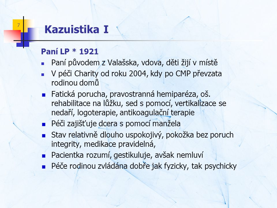 Kazuistika I Paní LP * 1921. Paní původem z Valašska, vdova, děti žijí v místě. V péči Charity od roku 2004, kdy po CMP převzata rodinou domů.