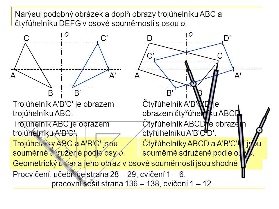 Narýsuj podobný obrázek a doplň obrazy trojúhelníku ABC a čtyřúhelníku DEFG v osové souměrnosti s osou o.