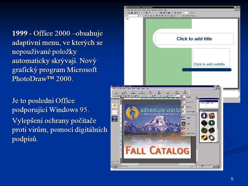1999 - Office 2000 –obsahuje adaptivní menu, ve kterých se nepoužívané položky automaticky skrývají. Nový grafický program Microsoft PhotoDraw™ 2000.