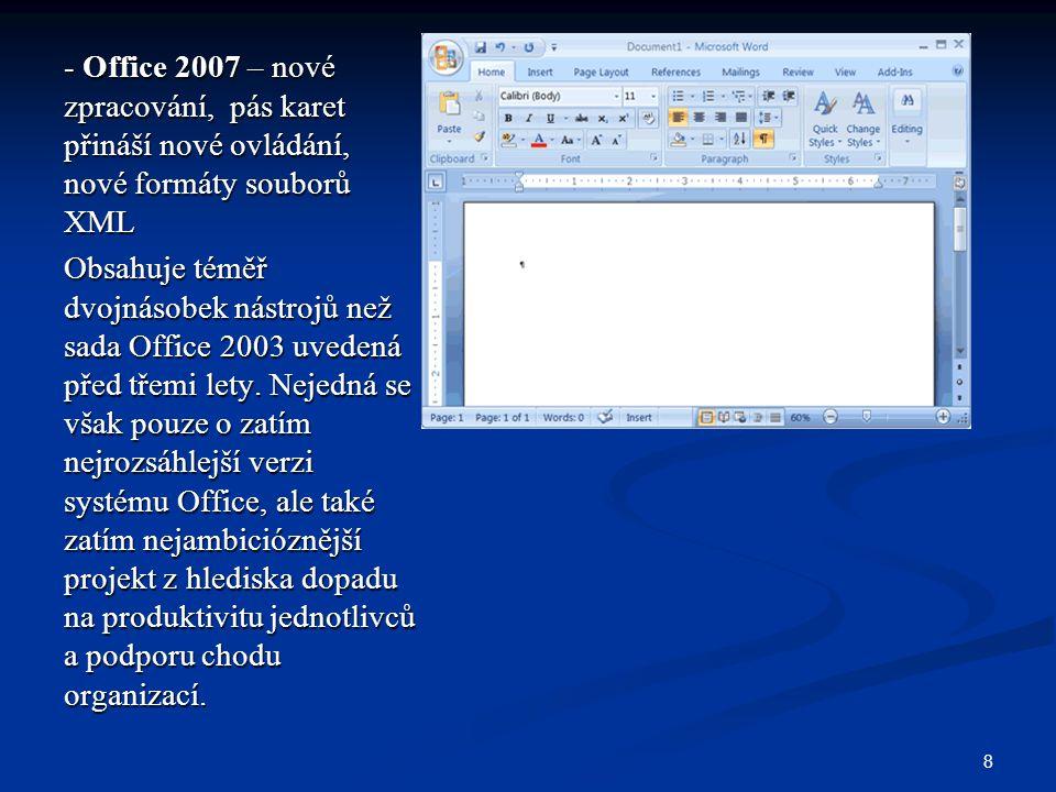 - Office 2007 – nové zpracování, pás karet přináší nové ovládání, nové formáty souborů XML