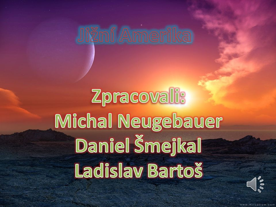 Jižní Amerika Zpracovali: Michal Neugebauer Daniel Šmejkal Ladislav Bartoš