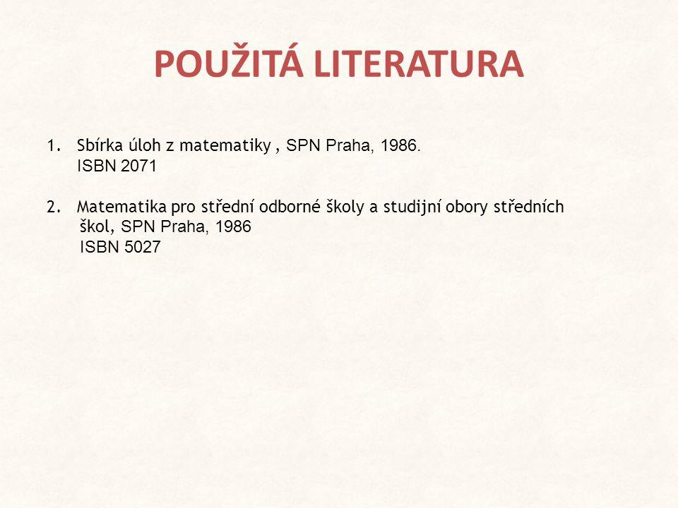 POUŽITÁ LITERATURA Sbírka úloh z matematiky , SPN Praha, 1986. ISBN 2071.