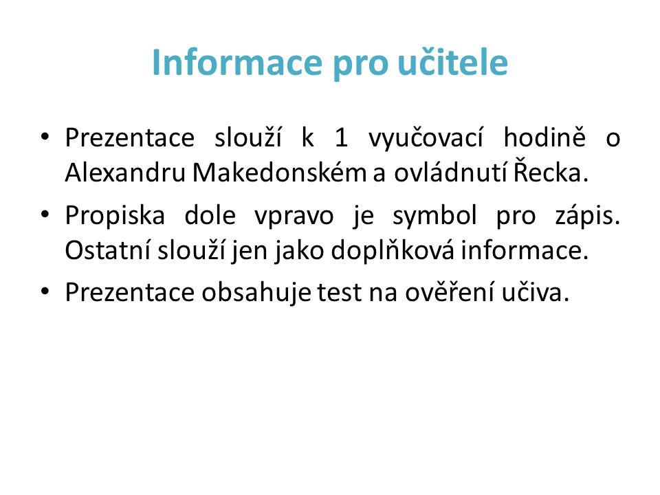Informace pro učitele Prezentace slouží k 1 vyučovací hodině o Alexandru Makedonském a ovládnutí Řecka.
